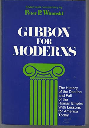 Gibbon for Moderns: The History of the: Gibbon, Edward) Witonski,