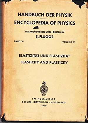 Encyclopedia of Physics, Vol. VI: Elasticity and Plasticity; Handbuch Der Physik, Band VI: ...