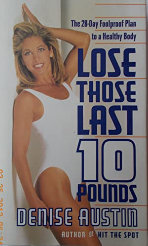 Lose That Last 10 Pounds: The 28-Day Foolproof Plan to a Healthy Body