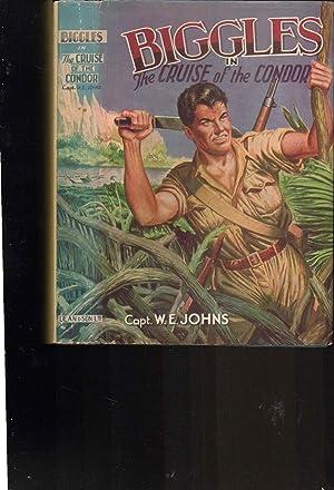 Biggles in the Cruise of the Condor.: Captain W. E.