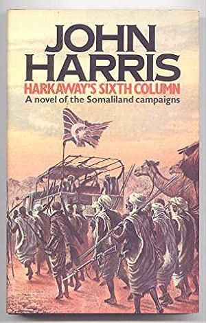 HARKAWAY'S SIXTH COLUMN. A NOVEL OF THE SOMALILAND CAMPAIGNS.