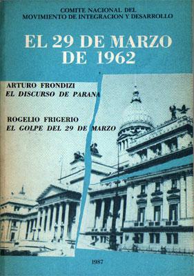 El 29 de marzo de 1962: El discurso de Paraná (Arturo Frondizi) / El golpe del 29 de marzo (Rogelio...