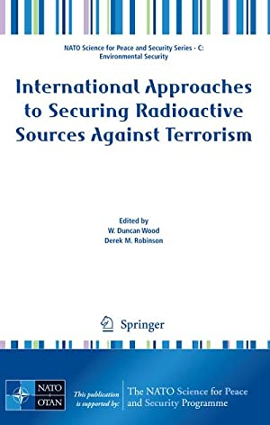 International Approaches to Securing Radioactive Sources Against: W. Duncan Wood