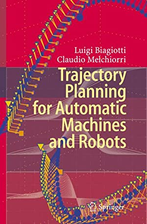 Trajectory Planning for Automatic Machines and Robots: Luigi Biagiotti