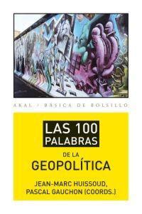 LAS 100 PALABRAS DE LA GEOPOLITICA: Pascal Gauchon, Jean-Marc Huissoud