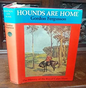 Hounds Are at Home: The History of The Royal Calpe Hunt.: Fergusson, (Gordon)