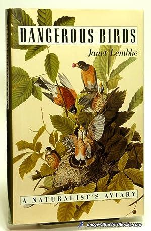 Dangerous Birds: A Naturalist's Aviary: LEMBKE, Janet