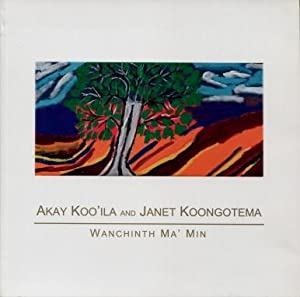 Akay Koo'ila and Janet Koongotema : Wanchinth Ma' Min