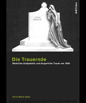 Die Trauernde. Weibliche Grabplastik und bürgerliche Trauer um 1900.: Götz, Anna-Maria: