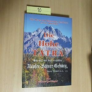 Die Hohe Tatra - Das weit und breit erschollene Ziepfer-Schnee-Gebürg (Die Berg- und Flurnamen der ...