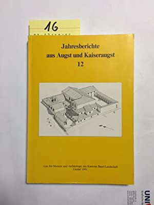 Jahresberichte aus Augst und Kaiseraugst (12): Furger, Alex R., Jürg Ewald Andrea Frölich u. a.:
