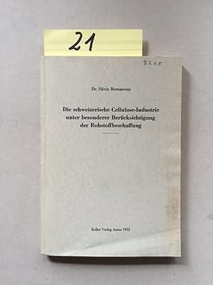 Die schweizerische Cellulose-Industrie unter besonderer Berücksichtigung der Rohstoffbeschaffung: ...