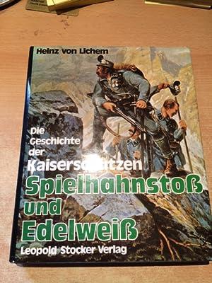 Spielhahnstoß und Edelweiss - Die Geschichte der Kaiserschützen (Die Friedens- und Kriegsgeschichte...