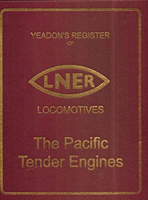 YEADON'S REGISTER OF L.N.E.R. LOCOMOTIVES. THE PACIFIC TENDER ENGINES: Volume One, GRESLEY A1 &...