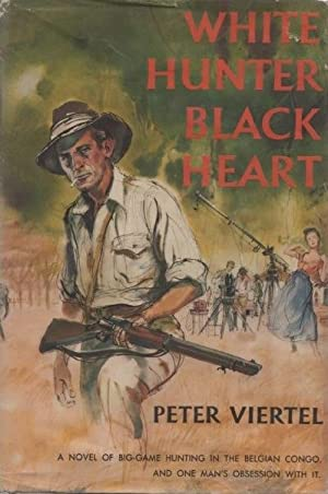 White Hunter, Black Heart. A Novel of: VIERTEL, Peter