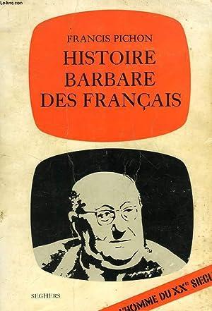 HISTOIRE BARBARE DES FRANCAIS: PICHON FRANCIS