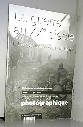 3303331280415: DOCUMENTATION PHOTOGRAPHIQUE T.8041; LA GUERRE AU XX SIECLE T.1 ; L'EXPERIENCE COMBATTANTE