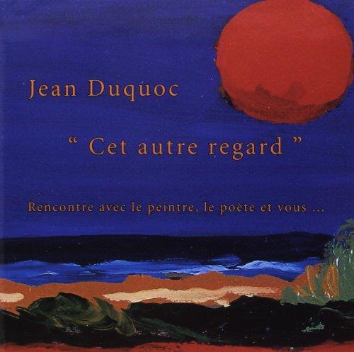 3760011780045: CET AUTRE REGARD ; RENCONTRE AVEC LE PEINTRE, LE POETE ET VOUS...