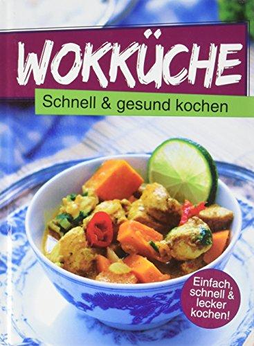 Wokküche: Schnell & gesund kochen : Einfach,: o. Autor