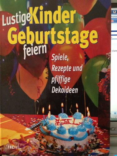 Lustige Kinder-Geburtstage feiern!: Diverse