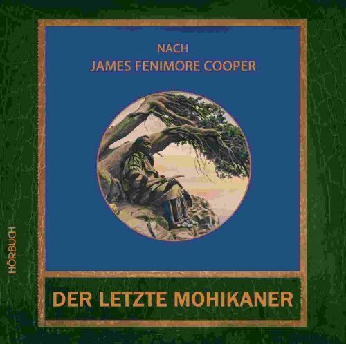 Der letzte Mohikaner: James Fenimore Cooper