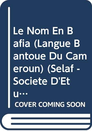 9780000005922: Le Nom En Bafia (Langue Bantoue Du Cameroun) (Selaf - Societe D'Etudes Linguistiques Et Anthropologiques d) (French Edition)