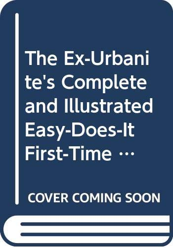 9780000020475: The Ex-Urbanite's Complete and Illustrated Easy-Does-It First-Time Farmer's Guide: A Useful Book