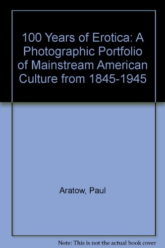 9780000020642: 100 Years of Erotica; A Photographic Portfolio of Mainstream American Subculture from 1845-1945.
