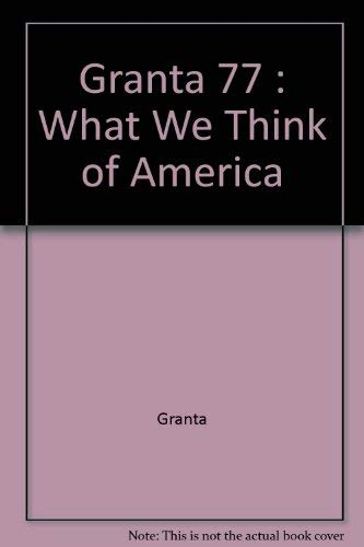 9780000173232: Granta 77 : What We Think of America
