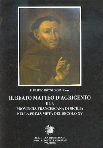 9780000359544: il Beato Matteo d' Agrigento e la provincia francescana di Sicilia nella prima metà del secolo XV