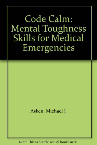 9780000686008: Code Calm: Mental Toughness Skills for Medical Emergencies