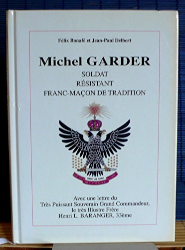 9780000989444: Michel Garder soldat r�sistant Franc-Ma�on de tradition