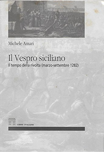 Il Vespro siciliano Il tempo della rivolta: Amari Michele