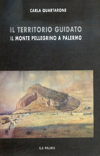 9780000993052: IL TERRITORIO GUIDATO iL MONTE PELLEGRINO A PALERMO