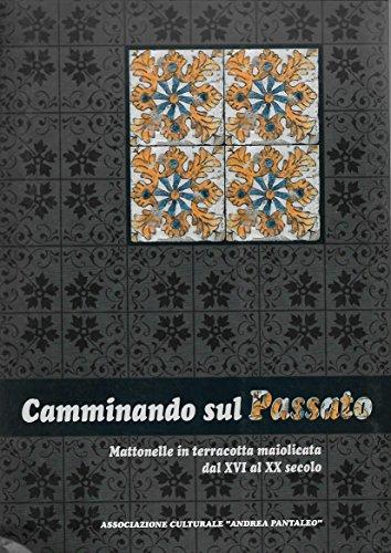 9780000993076: camminando sul passato mattonelle in terracotta maiolicata dal xvi al xx secolo