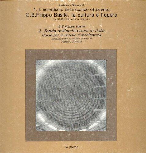 9780000993496: L' eclettismo del secondo Ottocento: G. B. Filippo Basile la cultura e l'opera - Storia dell' architettura in Italia Guida per le scuole d' architettura