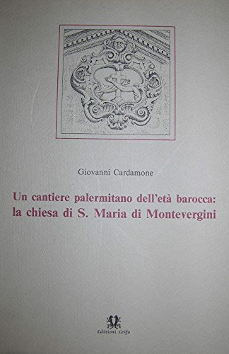 9780000997586: Un cantiere palermitano dell'età barocca: la Chiesa di S.Maria di Montevergini