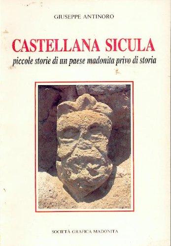 Castellana Sicula - PICCOLE STORIE DI UN PAESE MADONITA PRIVO DI STORIA - Antinoro Giuseppe