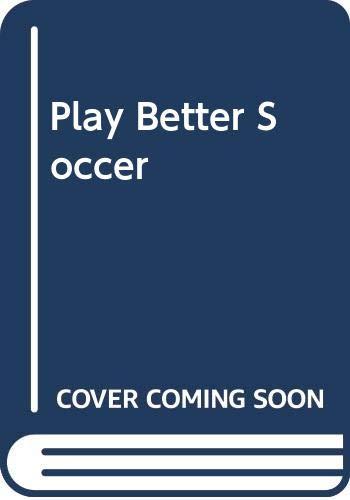 9780001033122: Play Better Soccer