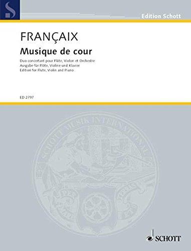 9780001039834: SCHOTT FRANÇAIX JEAN - MUSIQUE DE COUR - FLUTE, VIOLIN AND ORCHESTRA Partition classique Ensemble et orchestre Ensemble mixte