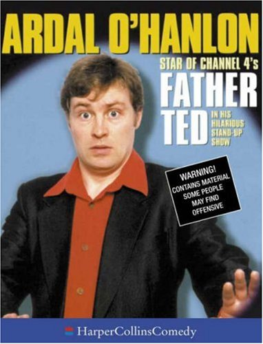 9780001057326: Ardal O'Hanlon: Star of Channel 4's Father Ted in His Hilarious Stand-Up Show (HarperCollinsComedy)