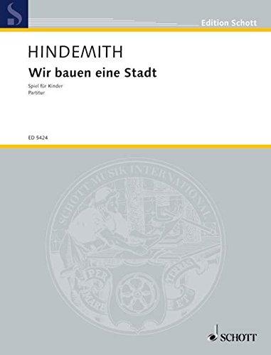 9780001061132: SCHOTT HINDEMITH PAUL - WIR BAUEN EINE STADT - CHILDREN'S CHOIR , MELODY INSTRUMENTS AND PERCUSSION Classical sheets Mixed ensemble