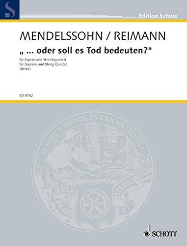 9780001121706: '... oder soll es Tod bedeuten?' - Acht Lieder und ein Fragment von Felix Mendelssohn Bartholdy - soprano et quatuor � cordes - Partition et parties - ED 8762