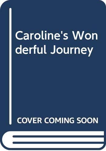 9780001222014: Caroline's Wonderful Journey: With Her Friends Pip, Toffy, Snowy, Binkie, Shebo, Toga, Smokey and Broggie Bear
