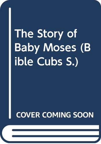 9780001238442: The Story of Baby Moses (Bible Cubs)