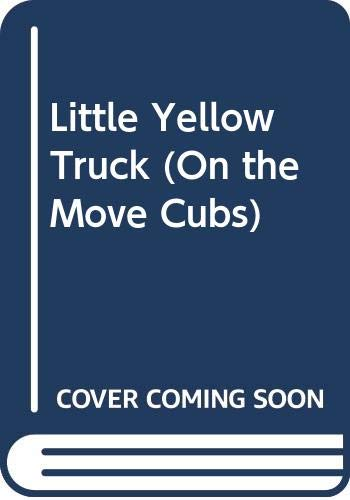 9780001238701: Little Yellow Truck (On the Move Cubs)