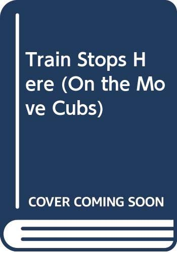 Train Stops Here (On the Move Cubs) (9780001238725) by Judy Hindley