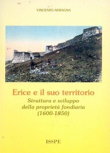 9780001275720: erice e il suo territorio struttura e sviluppo della proprietà fondiaria 1600 - 1850