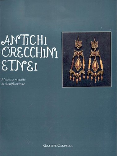 9780001296046: ANTICHI ORECCHINI ETNEI, RICERCA E METODO DI CLASSIFICAZIONE - ANTIQUE EARRINGS FROM THE ETNA REGION, RESEARCH AND CLASSIFICATION METHOD