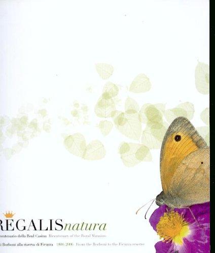9780001299641: Regalis natura - Bicentenario della Real Casina 1806-2006 dai Borboni alla riserva di Ficuzza - Bicentenary of the Royal Mansion from the Borboni to the Ficuzza reserve